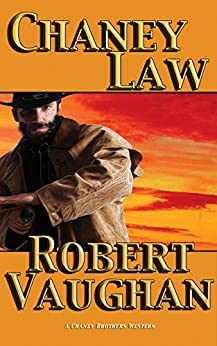 Chaney Law (A Chaney Brothers Western Book 4) by [Robert Vaughan]
