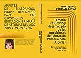 Temario resumido y desarrollado de las oposiciones de Educación Primaria de Asturias para el 2021: Contextualizado con leyes y autores asturianos