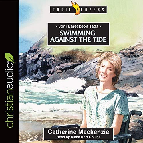 Joni Eareckson Tada: Swimming Against the Tide  cover art