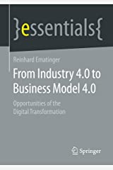 From Industry 4.0 to Business Model 4.0: Opportunities of the Digital Transformation (essentials) (English Edition) Kindle Ausgabe