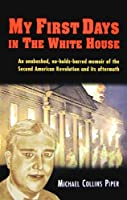 My First Days in the White House 0981808654 Book Cover