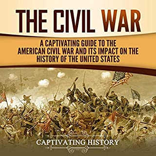 The Civil War: A Captivating Guide to the American Civil War and Its Impact on the History of the United States audiobook cover art