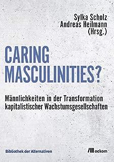 Caring Masculinities?: Männlichkeiten in der Transformation kapitalistischer Wachstumsgesellschaften