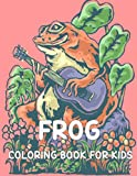 Frog Coloring Book For Kids: A Stress Relief kids Coloring Book Containing 30 Frog Pattern Coloring Pages