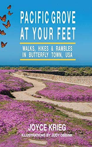 Pacific Grove at Your Feet: Walks, Hikes & Rambles