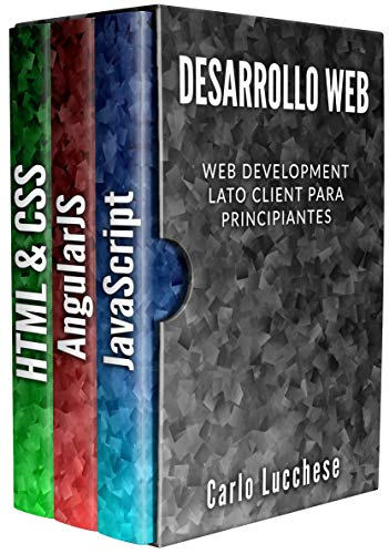 DESARROLLO WEB: Web Development Lato Client para principiantes: contiene HTML y CSS, JavaScript y AngularJS