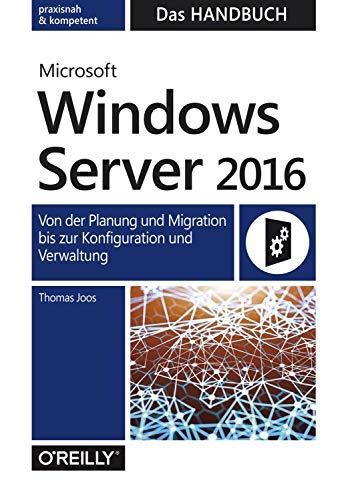 Microsoft Windows Server 2016 – Das Handbuch: Von der Planung und Migration bis zur Konfiguration und Verwaltung