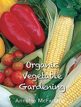Organic Vegetable Gardening by [Annette McFarlane, Grant McFarlane]