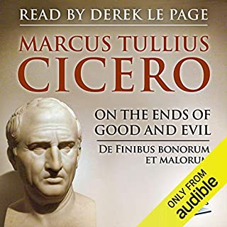 On the Ends of Good and Evil                   By:                                                                                                                                 Marcus Tullius Cicero                               Narrated by:                                                                                                                                 Derek Le Page                      Length: 9 hrs and 8 mins     14 ratings     Overall 4.5