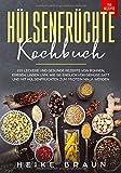 Hülsenfrüchte Kochbuch: 155 Leckere und gesunde Rezepte von Bohnen, Erbsen, Linsen uvm. - Wie Sie endlich von Gemüse satt und mit Hülsenfrüchten zum Protein Ninja werden