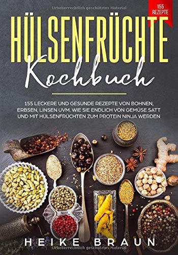 Hülsenfrüchte Kochbuch: 155 Leckere und gesunde Rezepte von Bohnen, Erbsen, Linsen uvm.*