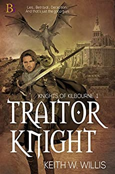 Traitor Knight (Knights of Kilbourne Book 1) by [Keith W. Willis]
