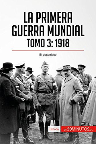La Primera Guerra Mundial. Tomo 3: 1918, el desenlace (Historia)
