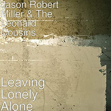 Leaving Lonely Alone