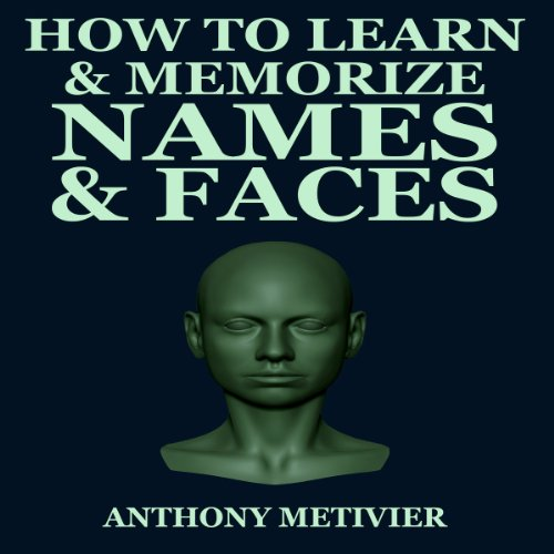 How to Learn & Memorize Names & Faces     Using a Memory Palace Specifically Designed for Social Success, Magnetic Memory Series              By:                                                                                                                                 Anthony Metivier                               Narrated by:                                                                                                                                 Chris Brinkley                      Length: 1 hr and 36 mins     9 ratings     Overall 3.1