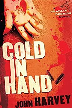 Cold in Hand (The Charlie Resnick Mysteries Book 11) by [John Harvey]