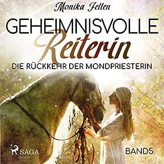 Die Rückkehr der Mondpriesterin     Geheimnisvolle Reiterin 5              Autor:                                                                                                                                 Monika Felten                               Sprecher:                                                                                                                                 Sabine Swoboda                      Spieldauer: 4 Std. und 57 Min.     1 Bewertung     Gesamt 5,0