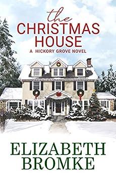 The Christmas House: A Hickory Grove Novel by [Elizabeth Bromke]