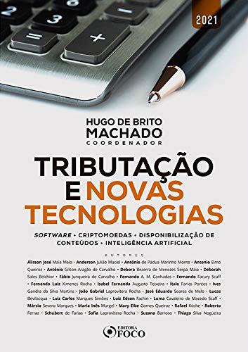 TRIBUTAÇÃO E NOVAS TECNOLOGIAS: SOFTWARE - CRIPTOMOEDAS - DISPONIBILIZAÇÃO DE CONTEÚDO - INTELIGÊNCIA ARTIFICIAL - 1ª ED - 2021: Software, ... de Conteúdos, Inteligência Artificial