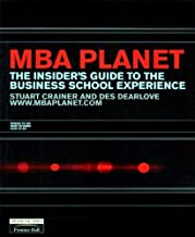 MBA Planet: An Insider's Guide to Business School (Financial Times Series) by Stuart Crainer (2000-12-15)