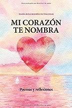 MI CORAZÓN TE NOMBRA: Poemas y Reflexiones (Spanish Edition)