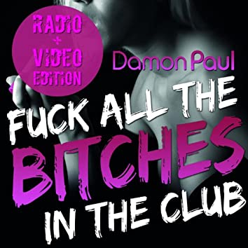 Fuck All The Bitches In The Club (Radio & Video Edition)