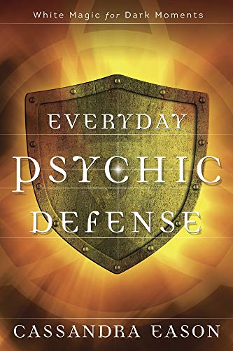Everyday Psychic Defense: White Magic for Dark Moments