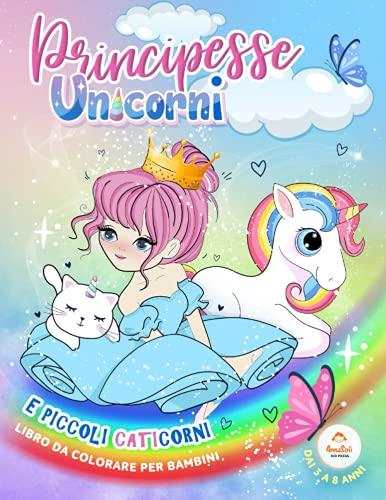 libro da colorare per bambini | Principesse Unicorni e piccoli Caticorni | dai 3 a 8 anni: libri da colorare per bambini dai 3 a 8 anni - più di 100 pagine - album da colorare per bambini PRINCIPESSE
