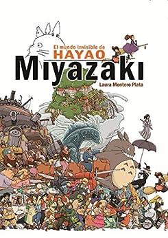 El Mundo Invisible de Hayao Miyazaki (Spanish Edition) by [Dolmen Editorial Ensayo, Laura Montero Plata]