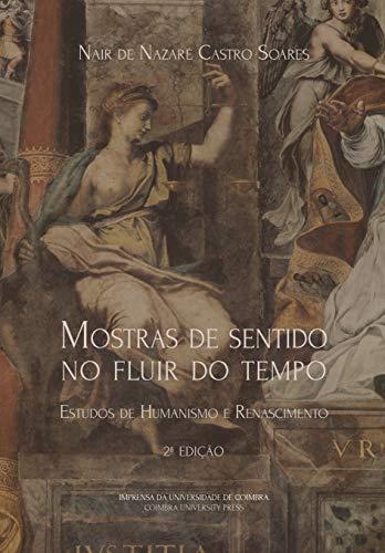 Mostras de Sentido no Fluir do Tempo. Estudos de Humanismo e Renascimento. 2ª edição