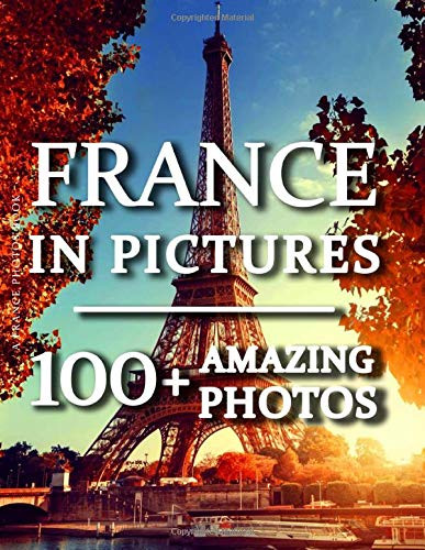 France Photos Book - France In Pictures: 100+ Amazing Pictures and Photos in this fantastic France Photography Book
