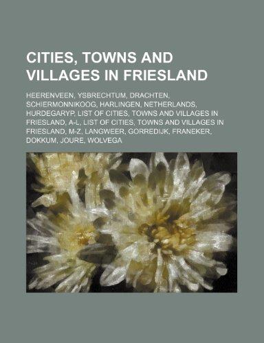 Cities, Towns and Villages in Friesland: Heerenveen, Ysbrechtum, Drachten, Schiermonnikoog, Harlingen, Netherlands, Hurdegaryp, List of Cities