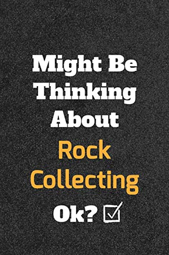 Might Be Thinking About Rock Collecting ok? Funny /Lined Notebook/Journal Great Office School Writin