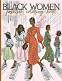 Black Women Fashion Coloring Book: African American coloring books for adults relaxation art large creativity grown ups | Fun and Stylish Fashion and Beauty Coloring Book for Women and Girls...