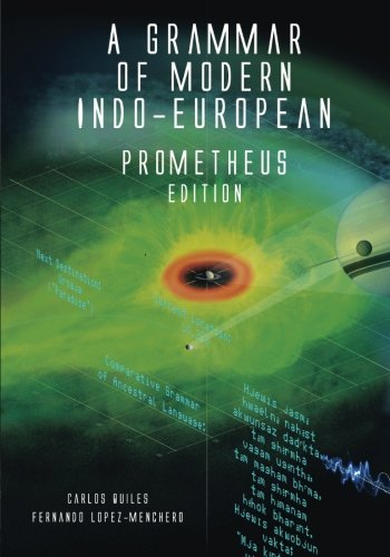 A Grammar of Modern Indo-European, Prometheus Edition: Proto-Indo-European grammar & dictionary with reference to 'Engineer' language of Prometheus/Alien/Predator universe