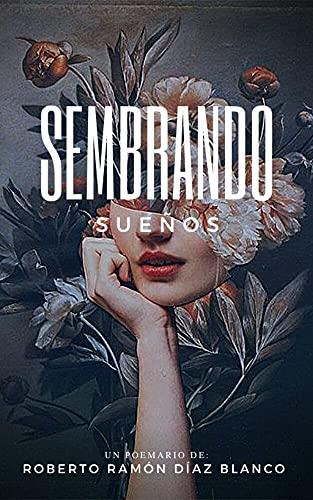 SEMBRANDO SUEÑOS (Spanish Edition)