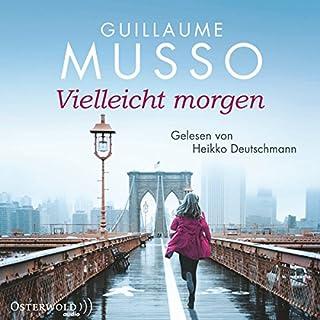 Vielleicht morgen                   Autor:                                                                                                                                 Guillaume Musso                               Sprecher:                                                                                                                                 Heikko Deutschmann                      Spieldauer: 7 Std. und 17 Min.     288 Bewertungen     Gesamt 4,5