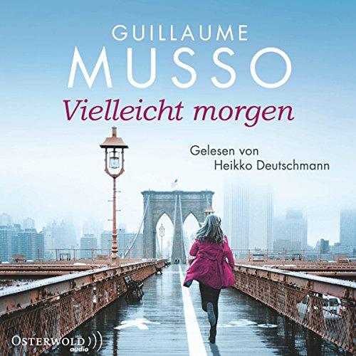 Vielleicht morgen                   De :                                                                                                                                 Guillaume Musso                               Lu par :                                                                                                                                 Heikko Deutschmann                      Durée : 7 h et 17 min     Pas de notations     Global 0,0