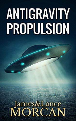 Book: ANTIGRAVITY PROPULSION - Human or Alien Technologies? (The Underground Knowledge Series Book 2) by Lance Morcan
