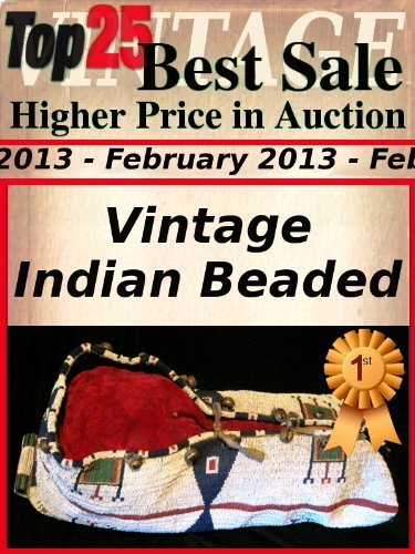 Top25 Best Sale - Higher Price in Auction - February 2013 - Indian Beaded (Top25 Best Sale Higher Price in Auction Book 28) (English Edition)