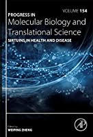 Sirtuins in Health and Disease (Volume 154) (Progress in Molecular Biology and Translational Science, Volume 154)