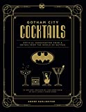 Gotham City Cocktails: Official Handcrafted Food & Drinks From the World of Batman