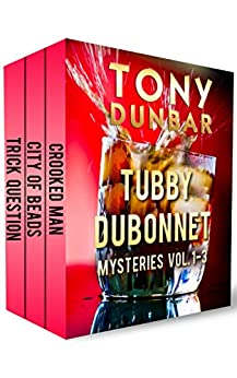 Tubby Dubonnet Mysteries Vol. 1-3 (The Tubby Dubonnet Series) by [Tony Dunbar]