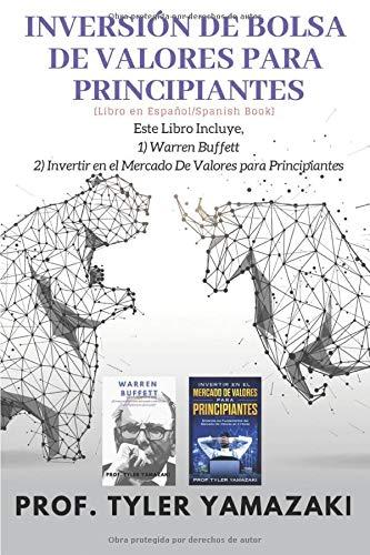 Inversión de Bolsa de Valores Para Principiantes [Libro en Español/Spanish Book]: Este Libro Incluye, 1) Warren Buffett, 2) Invertir en el Mercado De ... Principiantes: 5 (Trading para Principiantes)