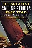 Greatest Sailing Stories Ever Told: Twenty-Seven Unforgettable Stories