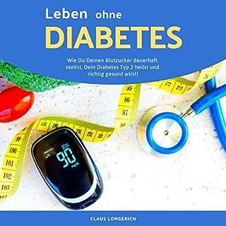 Leben ohne Diabetes!     Wie Du Deinen Blutzucker dauerhaft senkst, Dein Diabetes Typ 2 heilst und richtig gesund wirst!              Autor:                                                                                                                                 Claus Longerich                               Sprecher:                                                                                                                                 Claus Longerich                      Spieldauer: 2 Std. und 14 Min.     1 Bewertung     Gesamt 5,0