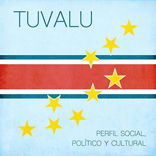 Tuvalu [Spanish Edition]     Perfil social, político y cultural [Tuvalu: Social, Political and Cultural Profile]              By:                                                                                                                                 Online Studio Productions                               Narrated by:                                                                                                                                 uncredited                      Length: 26 mins     Not rated yet     Overall 0.0