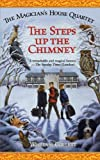 The Steps up the Chimney (1) (Magician's House Quartet)
