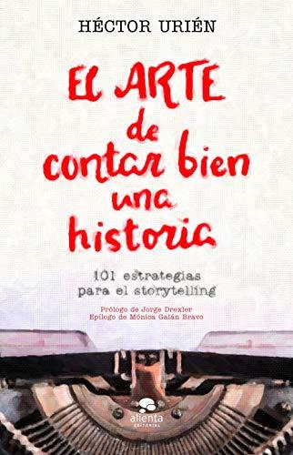 El arte de contar bien una historia: 101 estrategias para el