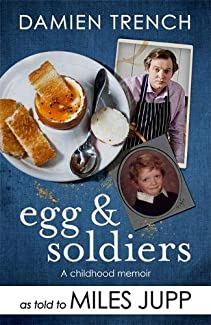 Damien Trench - Egg & Soldiers: A Childhood Memoir